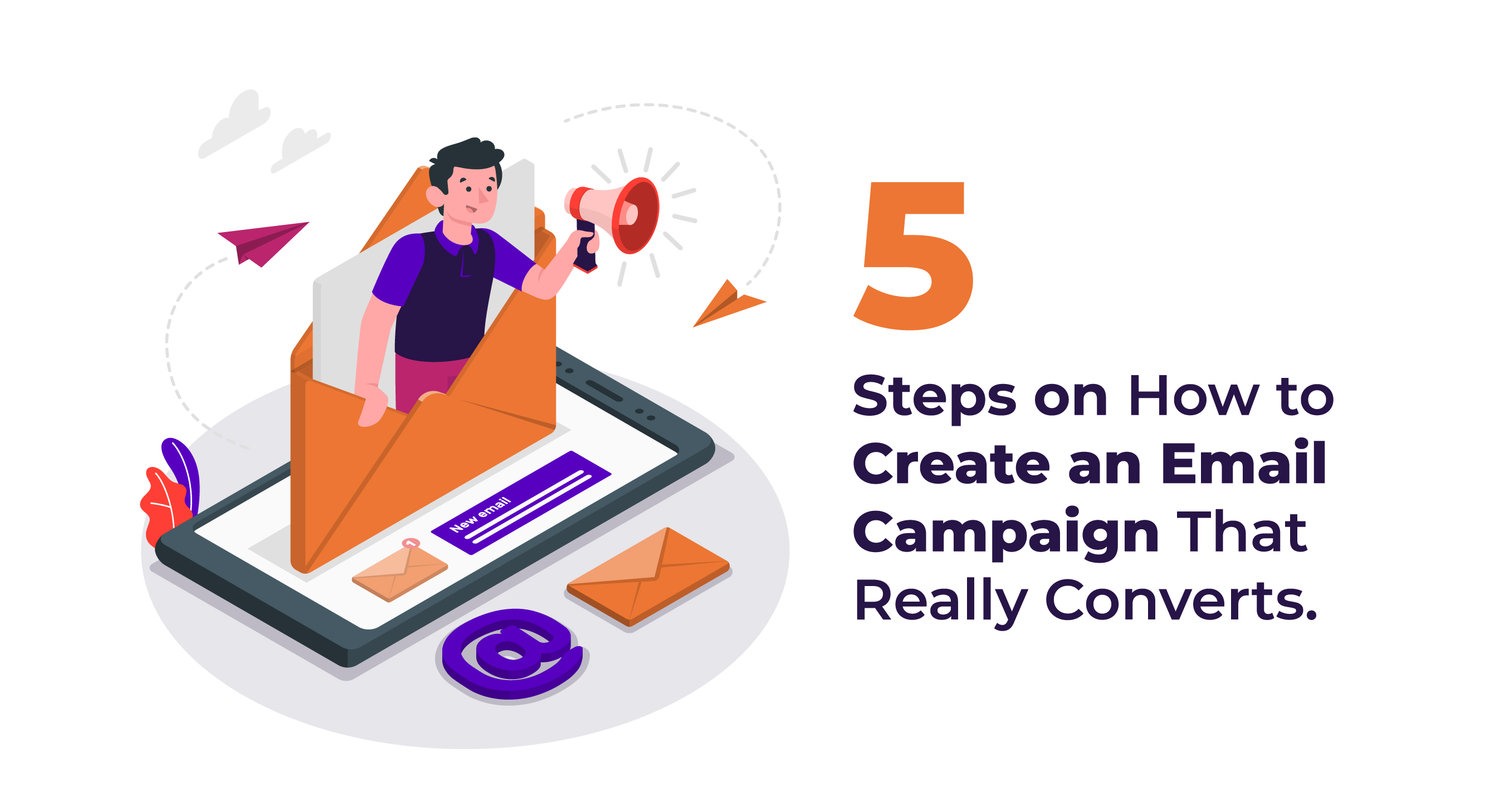 5 Steps on How to Create an Email Campaign that Really Converts